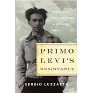 Primo Levi's Resistance Rebels and Collaborators in Occupied Italy by Luzzatto, Sergio; Randall, Frederika, 9780805099553
