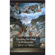Narrating the Visual in Shakespeare by Meek,Richard, 9781138259553