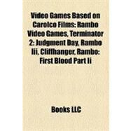 Video Games Based on Carolco Films : Rambo Video Games, Terminator 2 by , 9781158129553