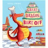 The Great Dragon Bake Off by O'byrne, Nicola; O'byrne, Nicola, 9781408839553