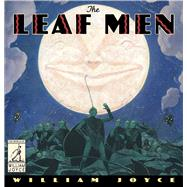 The Leaf Men by Joyce, William, 9781481489553