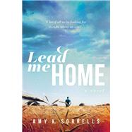 Lead Me Home by Sorrells, Amy K., 9781496409553
