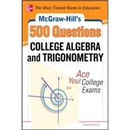 McGraw-Hill's 500 College Algebra and Trigonometry Questions: Ace Your College Exams 3 Reading Tests + 3 Writing Tests + 3 Mathematics Tests by Schmidt, Philip, 9780071789554