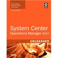 System Center Operations Manager 2007 Unleashed by Meyler, Kerrie; Fuller, Cameron; Joyner, John; Dominey, Andy, 9780672329555