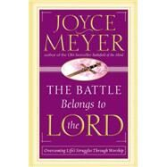 The Battle Belongs to the Lord by Meyer, Joyce, 9781455589555