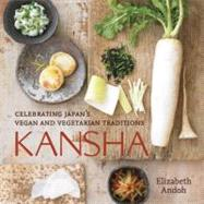 Kansha : Celebrating Japan's Vegan and Vegetarian Traditions by Andoh, Elizabeth, 9781580089555