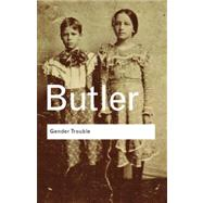 Gender Trouble : Feminism and the Subversion of Identity by Butler; Judith, 9780415389556