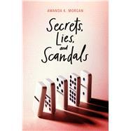 Secrets, Lies, and Scandals by Morgan, Amanda K., 9781481449557