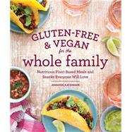 Gluten-free & Vegan for the Whole Family: Nutritious Plant-based Meals and Snacks Everyone Will Love by Katzinger, Jennifer; Bonnar-pizzorno, Raven; Burggraaf, Charity, 9781570619557