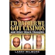 I'd Rather We Got Casinos by Wilmore, Larry, 9781401309558