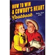How to Win a Cowboy's Heart Cookbook by Wills, Kathy Lynn, 9781423639558