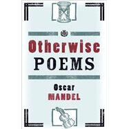 Otherwise Poems by Mandel, Oscar, 9781938849558