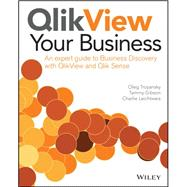 Qlikview Your Business: An Expert Guide to Business Discovery With Qlikview and Qlik Sense by Troyansky, Oleg; Gibson, Tammy; Leichtweis, Charles, 9781118949559