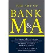 The Art of Bank M&A: Buying, Selling, Merging, and Investing in Regulated Depository Institutions in the New Environment by Lajoux, Alexandra; Roberts, Dennis J., 9780071799560