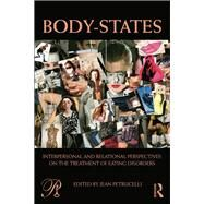 Body-States:Interpersonal and Relational Perspectives on the Treatment of Eating Disorders by Petrucelli; Jean, 9780415629560