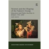 Women and the Shaping of the Nation's Young: Education and Public Doctrine in Britain 1750û1850 by Hilton,Mary, 9781138259560