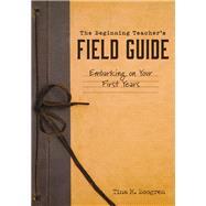 The Beginning Teacher's Field Guide by Boogren, Tina H., 9781945349560