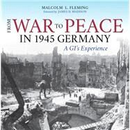 From War to Peace in 1945 Germany by Fleming, Malcolm L.; Madison, James H.; Cook, Bradley D. (AFT), 9780253019561