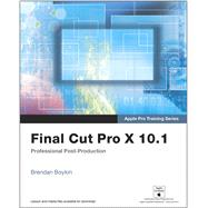 Apple Pro Training Series Final Cut Pro X 10.1: Professional Post-Production by Boykin, Brendan, 9780321949561