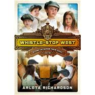 Whistle-Stop West by Richardson, Arleta, 9781434709561