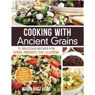 Cooking With Ancient Grains: 75 Delicious Recipes for Quinoa, Amaranth, Chia, and Kaniwa by Kijac, Maria Baez, 9781440579561