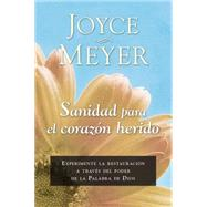 Sanidad para el coraz�n herido / Healing for the wounded heart by Meyer, Joyce, 9781621369561