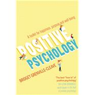 Positive Psychology A Toolkit for Happiness, Purpose and Well-being by Grenville-Cleave, Bridget, 9781848319561