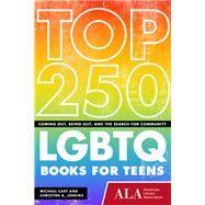 Top 200 Lgbtq Books for Teens: Coming Out, Being Out, and the Search for Community by Cart, Michael; Jenkins, Christine A., 9781937589561