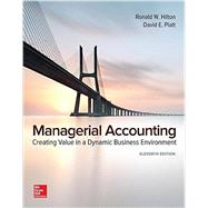 Managerial Accounting: Creating Value in a Dynamic Business Environment by Hilton, Ronald; Platt, David, 9781259569562