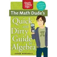 The Math Dude's Quick and Dirty Guide to Algebra by Marshall, Jason, 9780312569563