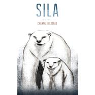 Sila by Bilodeau, Chantal; Sandberg-Zakian, Megan, 9780889229563