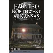 Haunted Northwest Arkansas by Steed, Bud, 9781625859563
