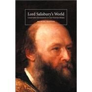 Lord Salisbury's World: Conservative Environments in Late-Victorian Britain by Michael Bentley, 9780521449564