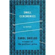 Small Ceremonies by Shields, Carol, 9781480459564