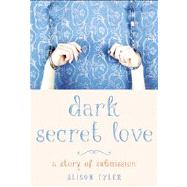 Dark Secret Love A Story of Submission by Tyler, Alison, 9781573449564