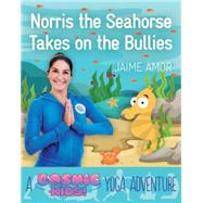 Norris the Baby Seahorse Takes on the Bullies by Amor, Jaime, 9781780289564