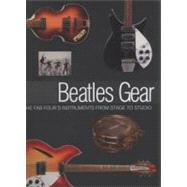 Beatles Gear : All the Fab Four's Instruments from Stage to Studio by Babiuk, Andy, 9780879309565