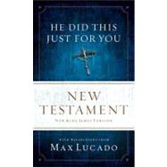 He Did This Just for You New Testament by Lucado, Max (CON), 9781418549565