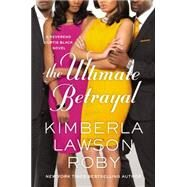 The Ultimate Betrayal by Roby, Kimberla Lawson, 9781455559565