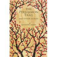 The Persimmon Trail and Other Stories by James, Juyanne, 9781634059565