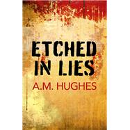 Etched in Lies by Hughes, A. M., 9781782799566