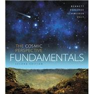 The Cosmic Perspective Fundamentals by Bennett, Jeffrey O.; Donahue, Megan O.; Schneider, Nicholas; Voit, Mark, 9780133889567