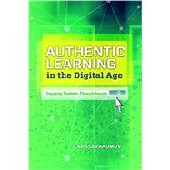 Authentic Learning in the Digital Age by Larissa Pahomov, 9781416619567