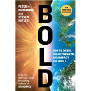 Bold How to Go Big, Create Wealth and Impact the World by Diamandis, Peter H.; Kotler, Steven, 9781476709567