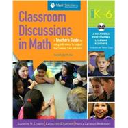 Classroom Discussions In Math A Teacher's Guide for Using Talk Moves to Support the Common Core and More, Grades K-6: A Multimedia Professional Learning Resource by Chapin, Suzanne H.; O'Connor, Catherine; Anderson, Nancy Canavan, 9781935099567