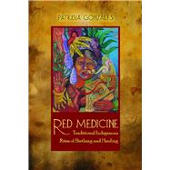 Red Medicine : Traditional Indigenous Rites of Birthing and Healing by Gonzales, Patrisia, 9780816529568
