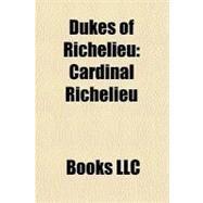 Dukes of Richelieu : Cardinal Richelieu by , 9781156239568