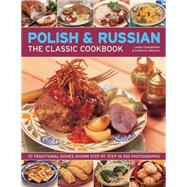 Polish & Russian: The Classic Cookbook - 70 Traditional Dishes Shown Step by Step in 250 Photographs by Chamberlain, Lesley; Atkinson, Catherine, 9781846819568