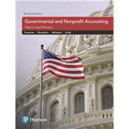 Governmental and Nonprofit Accounting by Freeman, Robert J.; Shoulders, Craig D.; McSwain, Dwayne N.; Scott, Robert B., 9780133799569