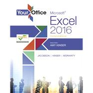 Your Office Microsoft Excel 2016 Comprehensive by Kinser, Amy S.; Jacobson, Kristyn; Kinser, Eric; Moriarity, Brant, 9780134479569